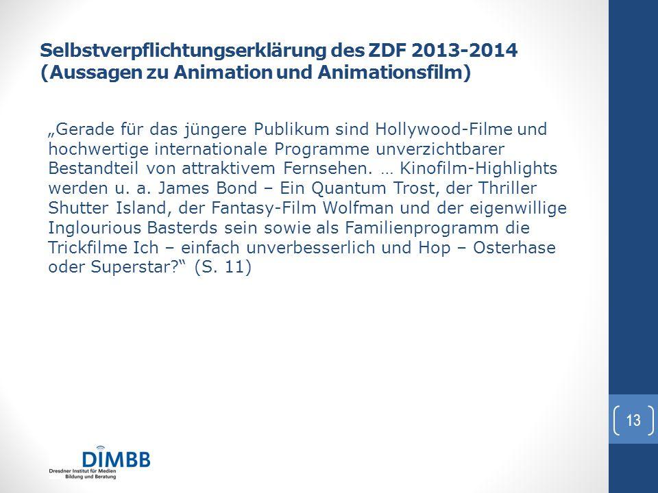 """Selbstverpflichtungserklärung des ZDF 2013-2014 (Aussagen zu Animation und Animationsfilm) """"Gerade für das jüngere Publikum sind Hollywood-Filme und h"""