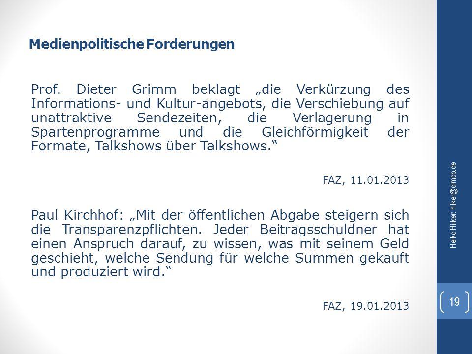 """Medienpolitische Forderungen Heiko Hilker: hilker@dimbb.de 19 Prof. Dieter Grimm beklagt """"die Verkürzung des Informations- und Kultur-angebots, die Ve"""
