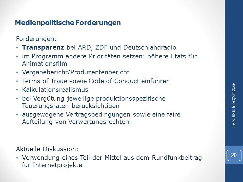 Medienpolitische Forderungen Heiko Hilker: hilker@dimbb.de 20 Forderungen: Transparenz bei ARD, ZDF und Deutschlandradio im Programm andere Prioritäte