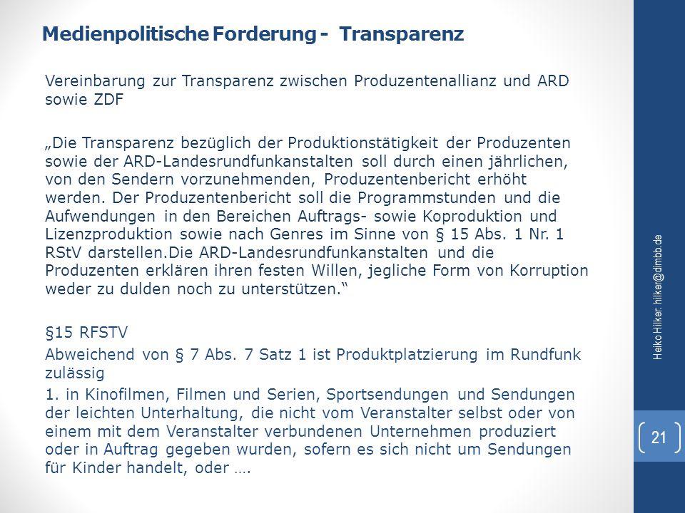 """Medienpolitische Forderung - Transparenz Heiko Hilker: hilker@dimbb.de 21 Vereinbarung zur Transparenz zwischen Produzentenallianz und ARD sowie ZDF """""""