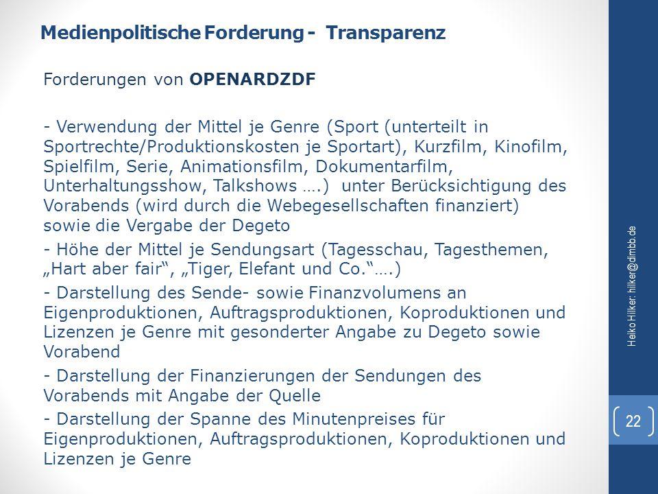 Medienpolitische Forderung - Transparenz Heiko Hilker: hilker@dimbb.de 22 Forderungen von OPENARDZDF - Verwendung der Mittel je Genre (Sport (untertei