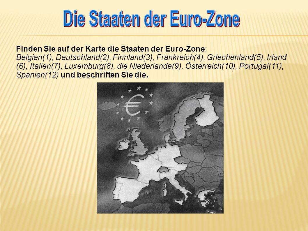 Finden Sie auf der Karte die Staaten der Euro-Zone: Belgien(1), Deutschland(2), Finnland(3), Frankreich(4), Griechenland(5), Irland (6), Italien(7), Luxemburg(8), die Niederlande(9), Österreich(10), Portugal(11), Spanien(12) und beschriften Sie die.