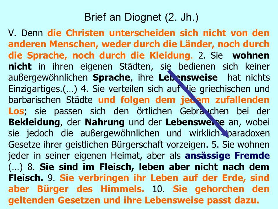 Brief an Diognet (2. Jh.) V. Denn die Christen unterscheiden sich nicht von den anderen Menschen, weder durch die Länder, noch durch die Sprache, noch