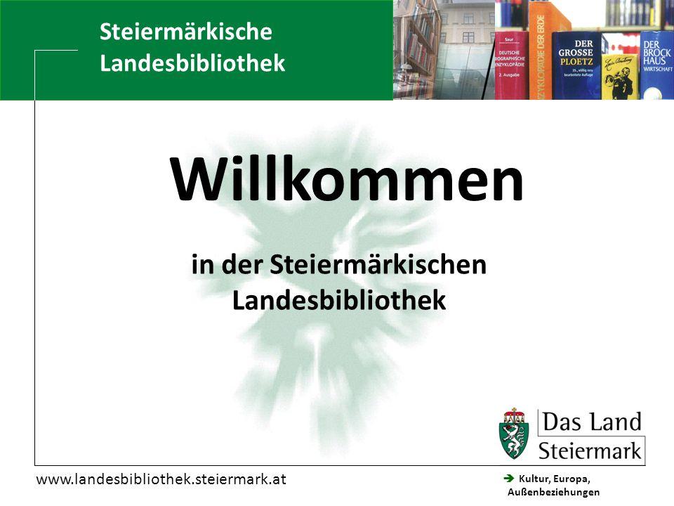  Kultur, Europa, Außenbeziehungen Steiermärkische Landesbibliothek www.landesbibliothek.steiermark.at Willkommen in der Steiermärkischen Landesbiblio