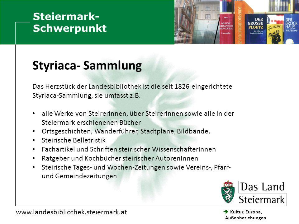  Kultur, Europa, Außenbeziehungen Steiermärkische Landesbibliothek Steiermark- Schwerpunkt Styriaca- Sammlung Das Herzstück der Landesbibliothek ist