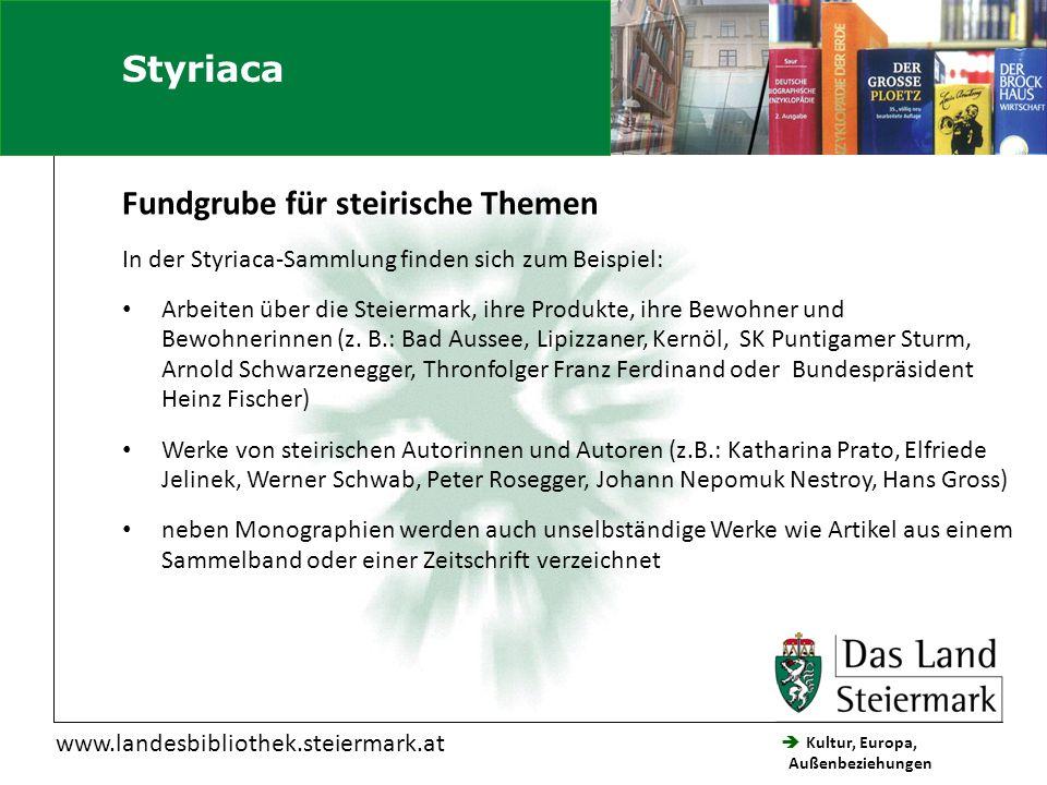  Kultur, Europa, Außenbeziehungen Steiermärkische Landesbibliothek www.landesbibliothek.steiermark.at Fundgrube für steirische Themen In der Styriaca