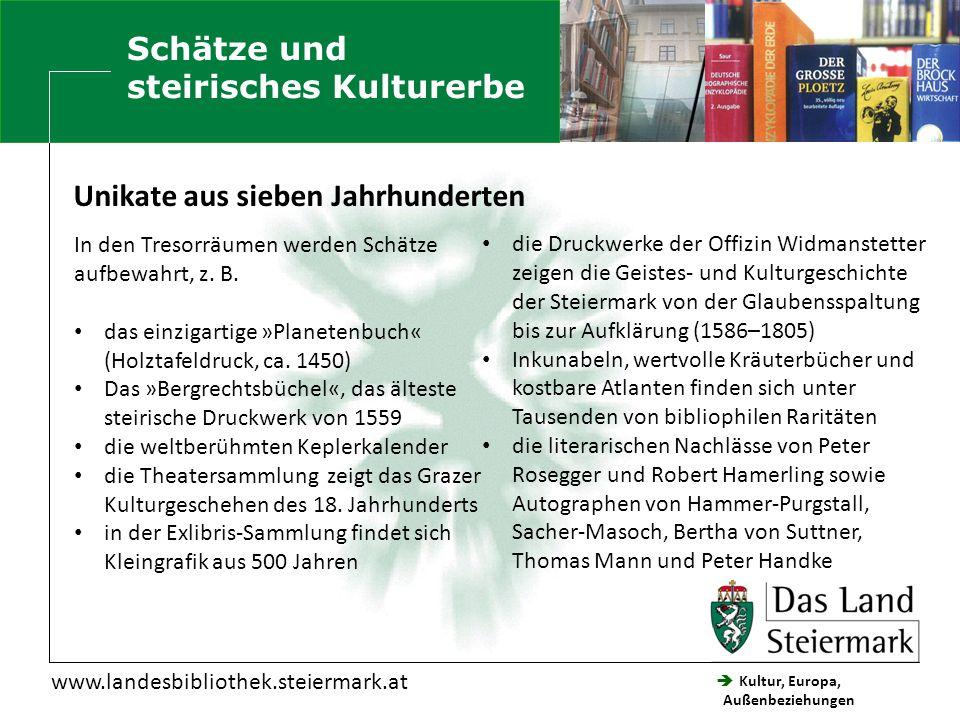  Kultur, Europa, Außenbeziehungen Steiermärkische Landesbibliothek www.landesbibliothek.steiermark.at In den Tresorräumen werden Schätze aufbewahrt,