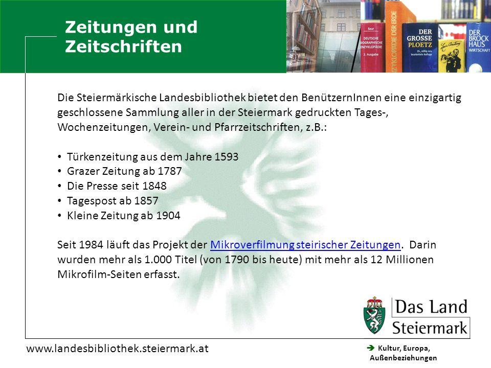  Kultur, Europa, Außenbeziehungen Steiermärkische Landesbibliothek Zeitungen und Zeitschriften Die Steiermärkische Landesbibliothek bietet den Benütz