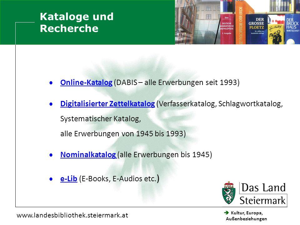  Kultur, Europa, Außenbeziehungen Steiermärkische Landesbibliothek www.landesbibliothek.steiermark.at  Online-Katalog (DABIS – alle Erwerbungen seit