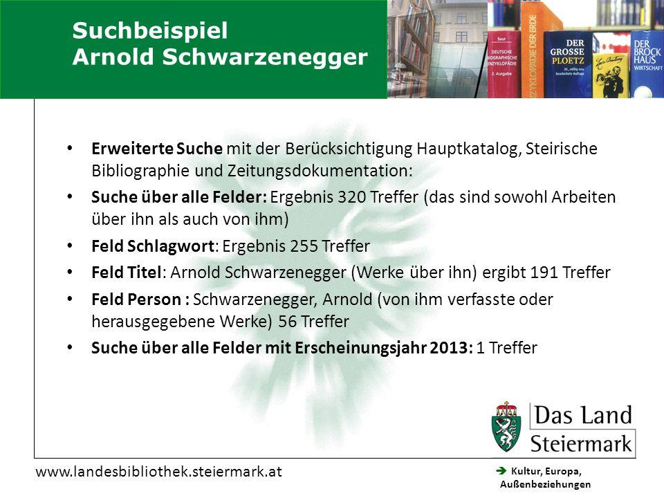  Kultur, Europa, Außenbeziehungen Steiermärkische Landesbibliothek www.landesbibliothek.steiermark.at Suchbeispiel Arnold Schwarzenegger Erweiterte S