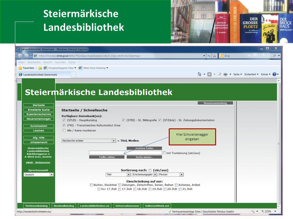  Kultur, Europa, Außenbeziehungen Steiermärkische Landesbibliothek www.landesbibliothek.steiermark.at Einstieg in die Website Hier Schwarzenegger ein