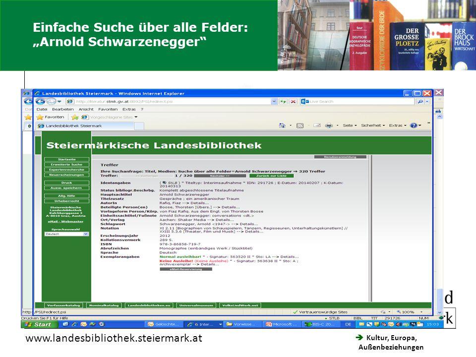""" Kultur, Europa, Außenbeziehungen Steiermärkische Landesbibliothek www.landesbibliothek.steiermark.at Einfache Suche über alle Felder: """"Arnold Schwarzenegger"""