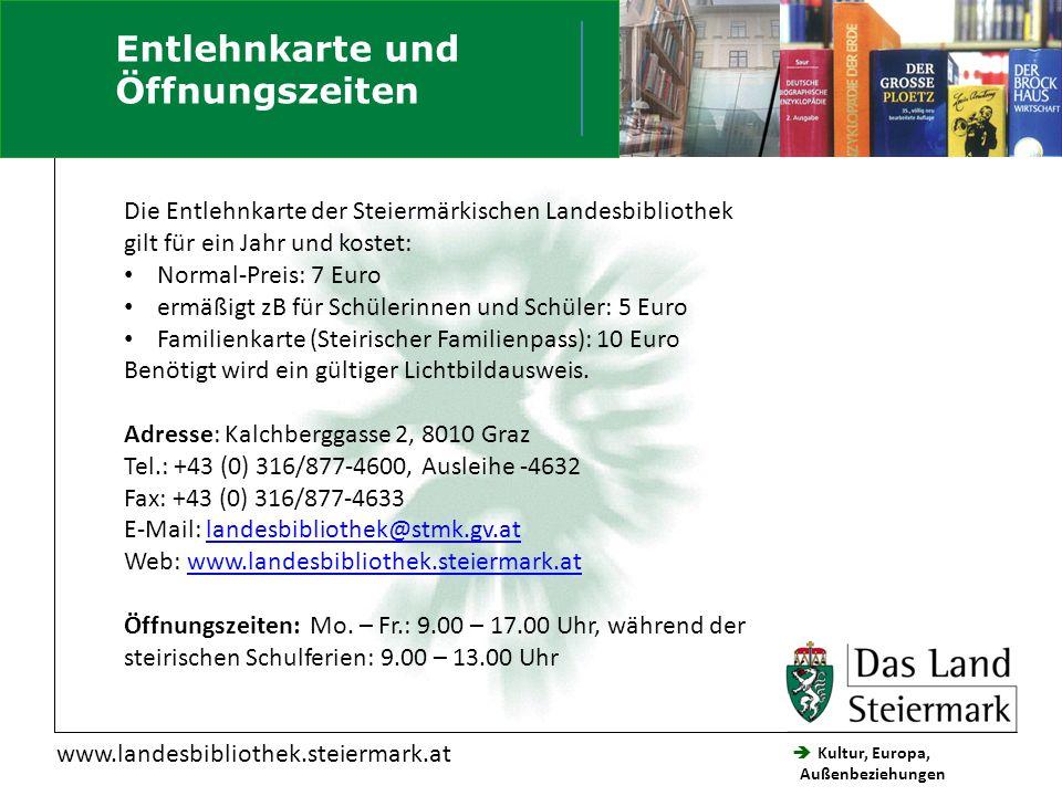  Kultur, Europa, Außenbeziehungen Steiermärkische Landesbibliothek www.landesbibliothek.steiermark.at Die Entlehnkarte der Steiermärkischen Landesbib
