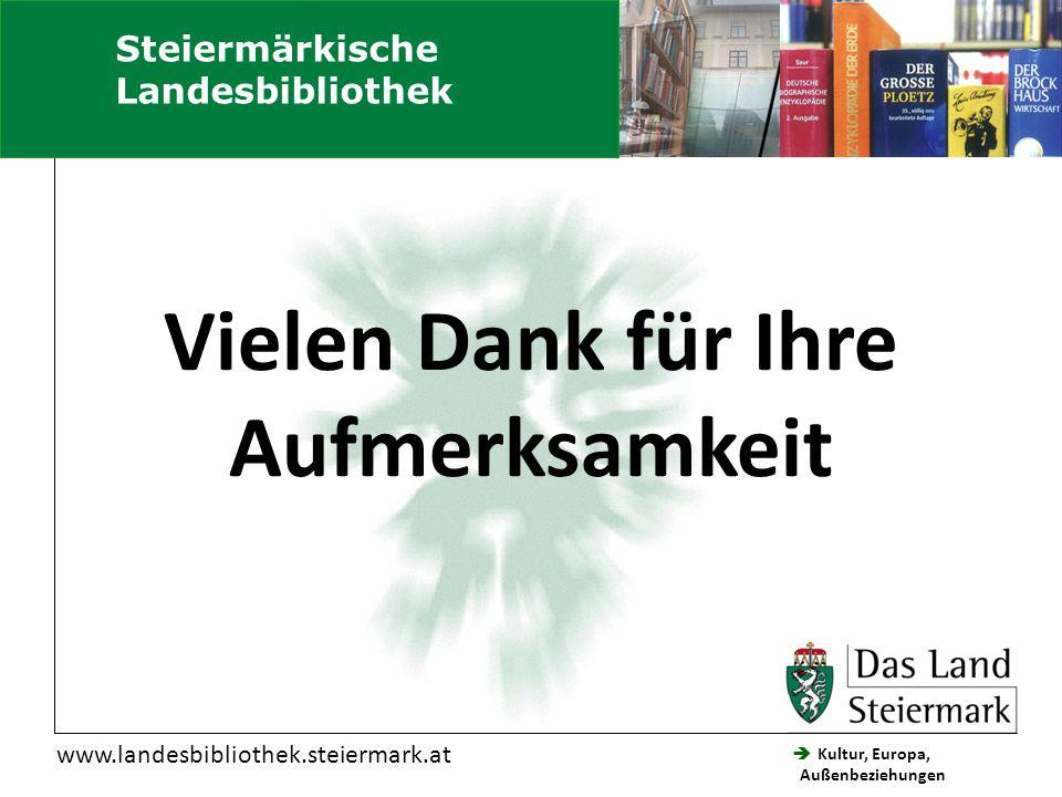  Kultur, Europa, Außenbeziehungen Steiermärkische Landesbibliothek www.landesbibliothek.steiermark.at Steiermärkische Landesbibliothek Vielen Dank für Ihre Aufmerksamkeit