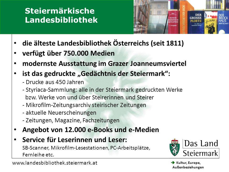  Kultur, Europa, Außenbeziehungen Steiermärkische Landesbibliothek www.landesbibliothek.steiermark.at die älteste Landesbibliothek Österreichs (seit