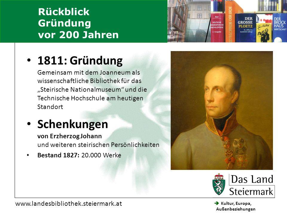  Kultur, Europa, Außenbeziehungen Steiermärkische Landesbibliothek www.landesbibliothek.steiermark.at 1811: Gründung Gemeinsam mit dem Joanneum als w