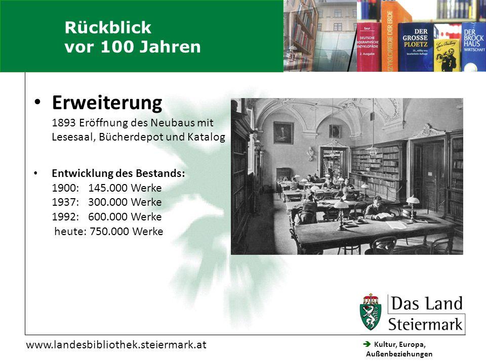  Kultur, Europa, Außenbeziehungen Steiermärkische Landesbibliothek www.landesbibliothek.steiermark.at Erweiterung 1893 Eröffnung des Neubaus mit Lese