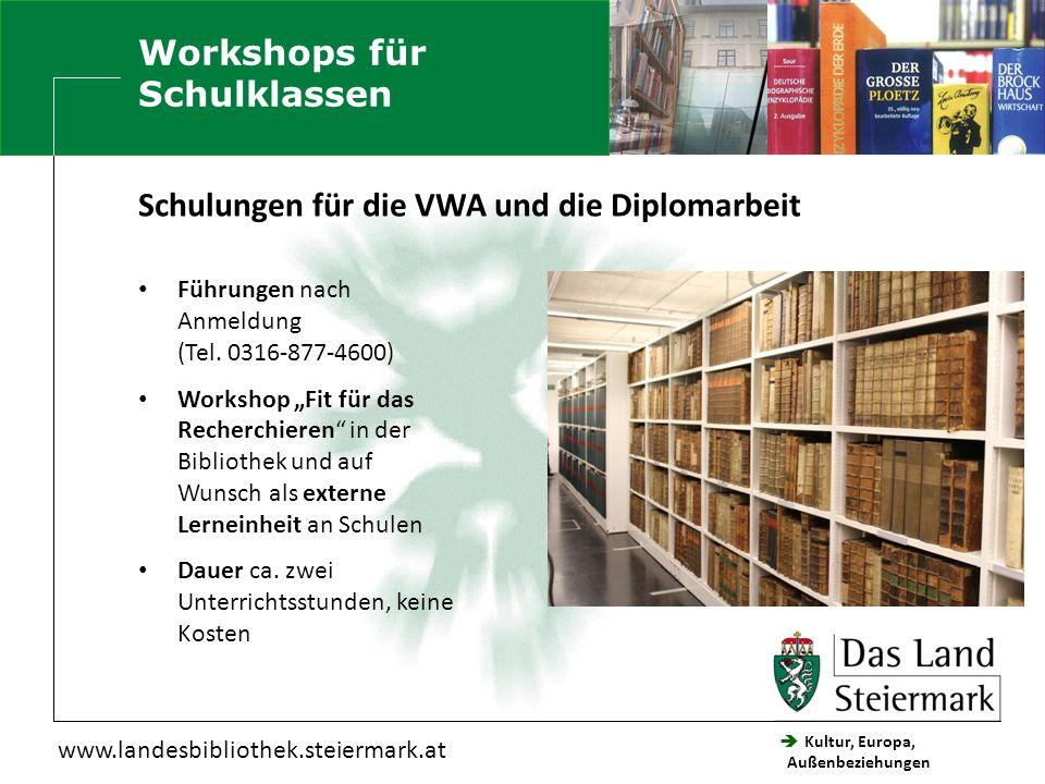  Kultur, Europa, Außenbeziehungen Steiermärkische Landesbibliothek www.landesbibliothek.steiermark.at Schulungen für die VWA und die Diplomarbeit Führungen nach Anmeldung (Tel.