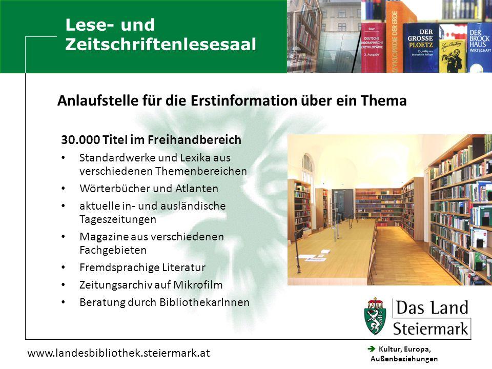  Kultur, Europa, Außenbeziehungen Steiermärkische Landesbibliothek Steiermark- Schwerpunkt Styriaca- Sammlung Das Herzstück der Landesbibliothek ist die seit 1826 eingerichtete Styriaca-Sammlung, sie umfasst z.B.