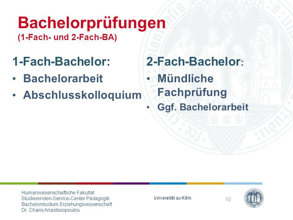 Bachelorprüfungen (1-Fach- und 2-Fach-BA) 1-Fach-Bachelor: Bachelorarbeit Abschlusskolloquium 2-Fach-Bachelor : Mündliche Fachprüfung Ggf.