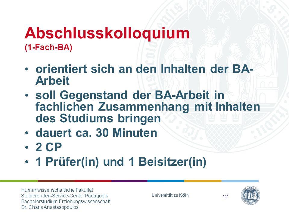 Abschlusskolloquium (1-Fach-BA) orientiert sich an den Inhalten der BA- Arbeit soll Gegenstand der BA-Arbeit in fachlichen Zusammenhang mit Inhalten des Studiums bringen dauert ca.