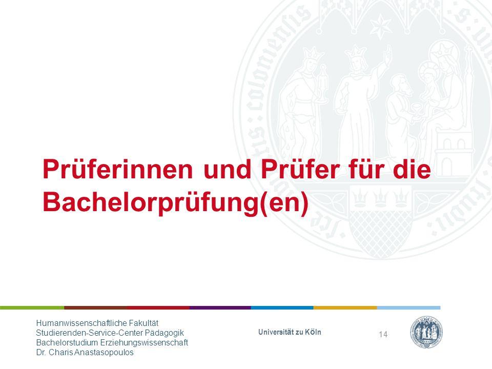 Prüferinnen und Prüfer für die Bachelorprüfung(en) Universität zu Köln 14 Humanwissenschaftliche Fakultät Studierenden-Service-Center Pädagogik Bachelorstudium Erziehungswissenschaft Dr.