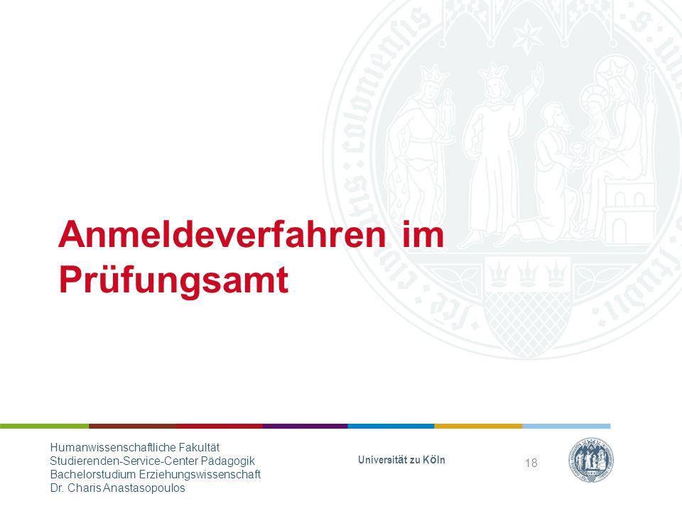 Anmeldeverfahren im Prüfungsamt Universität zu Köln 18 Humanwissenschaftliche Fakultät Studierenden-Service-Center Pädagogik Bachelorstudium Erziehungswissenschaft Dr.