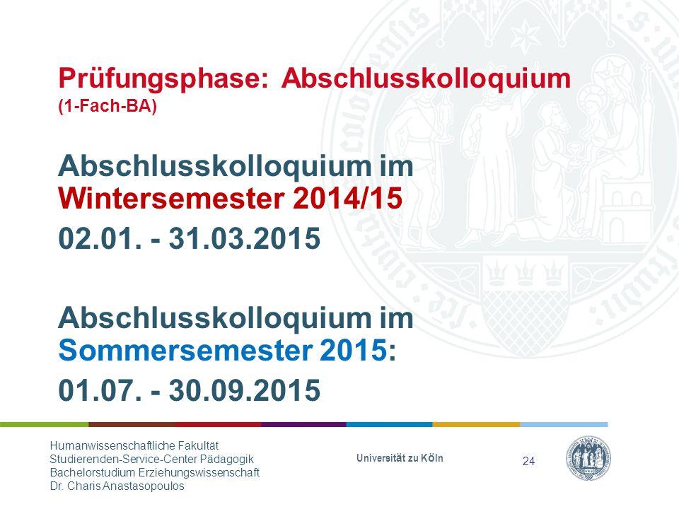 Prüfungsphase: Abschlusskolloquium (1-Fach-BA) Abschlusskolloquium im Wintersemester 2014/15 02.01.