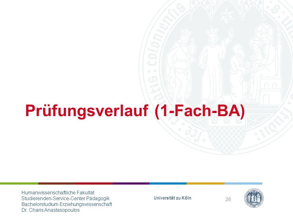 Prüfungsverlauf (1-Fach-BA) Universität zu Köln 26 Humanwissenschaftliche Fakultät Studierenden-Service-Center Pädagogik Bachelorstudium Erziehungswissenschaft Dr.