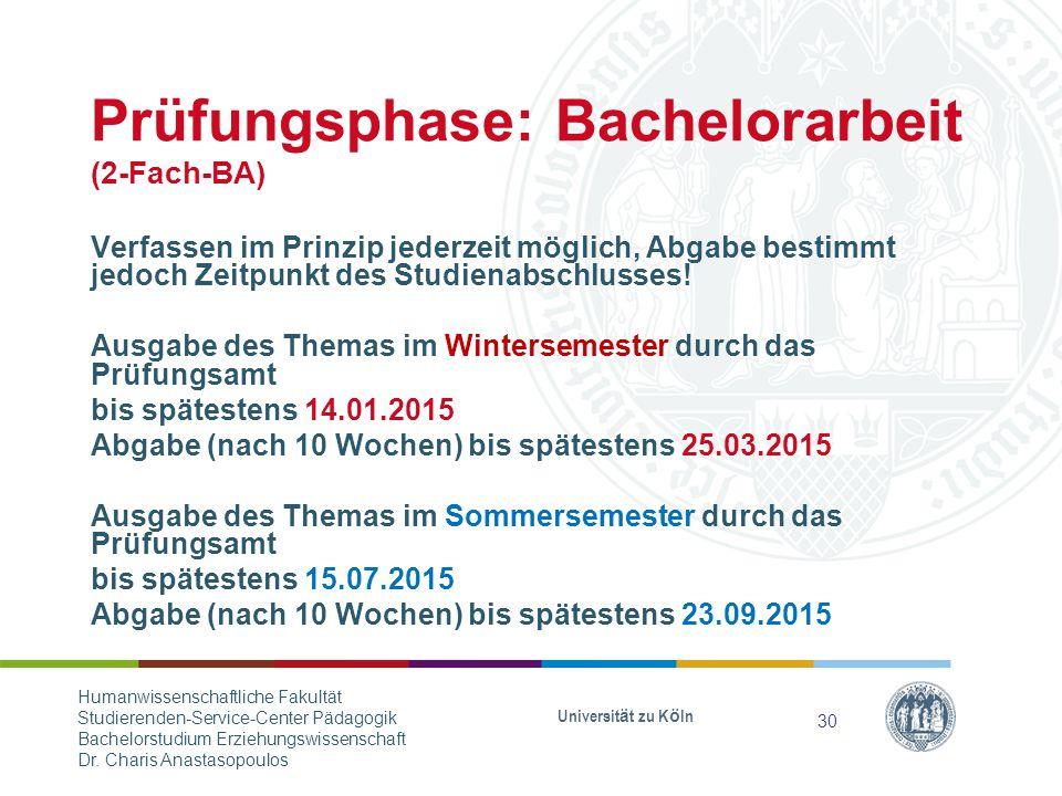 Prüfungsphase: Bachelorarbeit (2-Fach-BA) Verfassen im Prinzip jederzeit möglich, Abgabe bestimmt jedoch Zeitpunkt des Studienabschlusses.