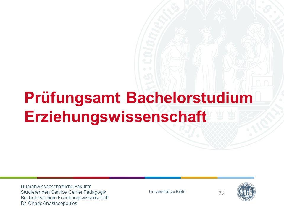 Prüfungsamt Bachelorstudium Erziehungswissenschaft Universität zu Köln 33 Humanwissenschaftliche Fakultät Studierenden-Service-Center Pädagogik Bachelorstudium Erziehungswissenschaft Dr.