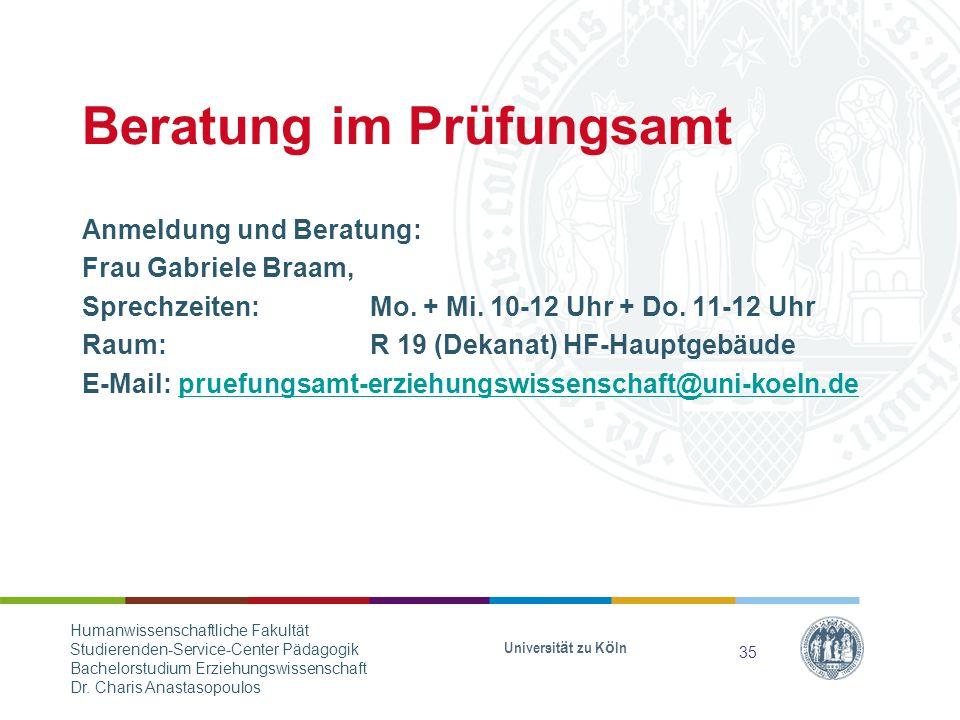 Beratung im Prüfungsamt Universität zu Köln Anmeldung und Beratung: Frau Gabriele Braam, Sprechzeiten: Mo.