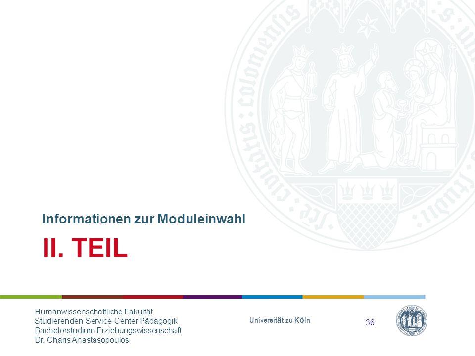 II. TEIL Informationen zur Moduleinwahl Universität zu Köln 36 Humanwissenschaftliche Fakultät Studierenden-Service-Center Pädagogik Bachelorstudium E