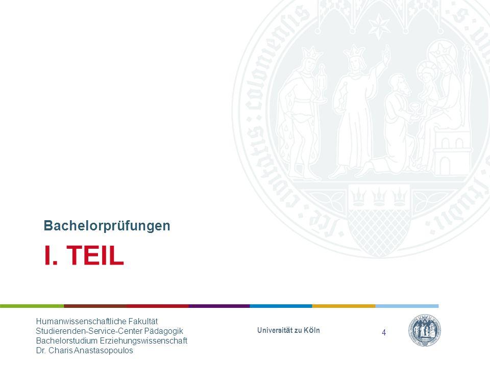 I. TEIL Bachelorprüfungen Universität zu Köln Humanwissenschaftliche Fakultät Studierenden-Service-Center Pädagogik Bachelorstudium Erziehungswissensc