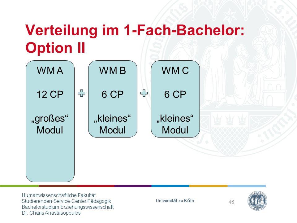 """Verteilung im 1-Fach-Bachelor: Option II WM A 12 CP """"großes Modul WM B 6 CP """"kleines Modul WM C 6 CP """"kleines Modul Universität zu Köln 46 Humanwissenschaftliche Fakultät Studierenden-Service-Center Pädagogik Bachelorstudium Erziehungswissenschaft Dr."""