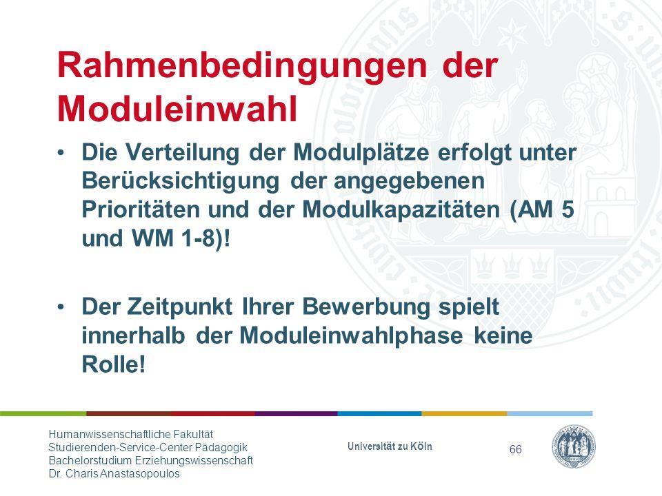 Rahmenbedingungen der Moduleinwahl Die Verteilung der Modulplätze erfolgt unter Berücksichtigung der angegebenen Prioritäten und der Modulkapazitäten (AM 5 und WM 1-8).