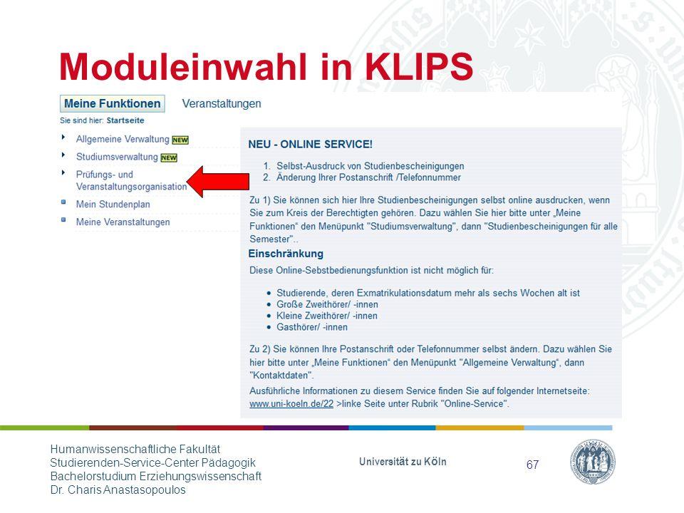 Moduleinwahl in KLIPS Universität zu Köln 67 Humanwissenschaftliche Fakultät Studierenden-Service-Center Pädagogik Bachelorstudium Erziehungswissenschaft Dr.