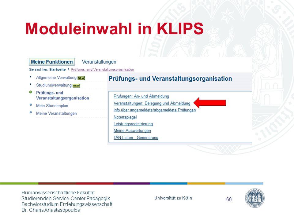 Moduleinwahl in KLIPS Universität zu Köln 68 Humanwissenschaftliche Fakultät Studierenden-Service-Center Pädagogik Bachelorstudium Erziehungswissenschaft Dr.