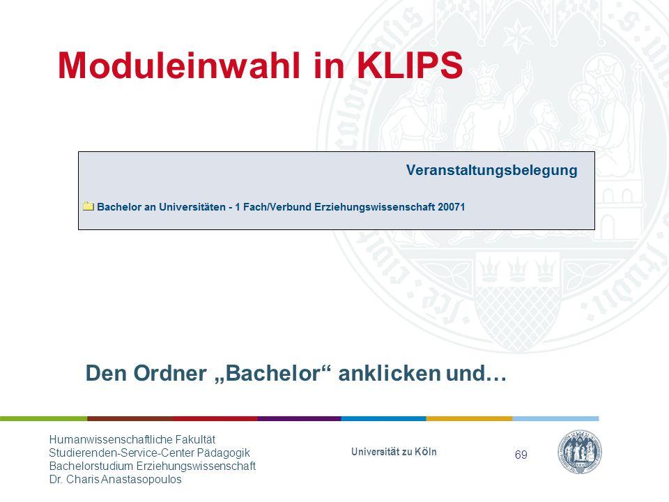 """Den Ordner """"Bachelor anklicken und… Moduleinwahl in KLIPS Universität zu Köln 69 Humanwissenschaftliche Fakultät Studierenden-Service-Center Pädagogik Bachelorstudium Erziehungswissenschaft Dr."""