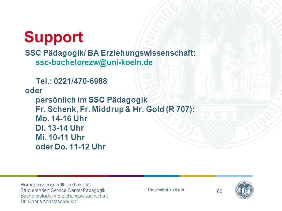 Support SSC Pädagogik/ BA Erziehungswissenschaft: ssc-bachelorezw@uni-koeln.de Tel.: 0221/470-6988 oder persönlich im SSC Pädagogik Fr.
