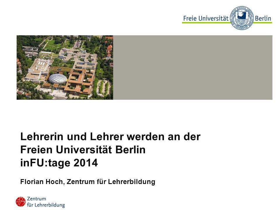 Lehrerin und Lehrer werden an der Freien Universität Berlin inFU:tage 2014 Florian Hoch, Zentrum für Lehrerbildung