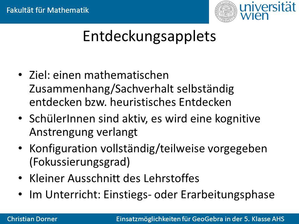 Fakultät für Mathematik Christian Dorner Einsatzmöglichkeiten für GeoGebra in der 5. Klasse AHS Entdeckungsapplets Ziel: einen mathematischen Zusammen