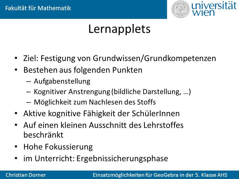 Fakultät für Mathematik Christian Dorner Einsatzmöglichkeiten für GeoGebra in der 5. Klasse AHS Lernapplets Ziel: Festigung von Grundwissen/Grundkompe