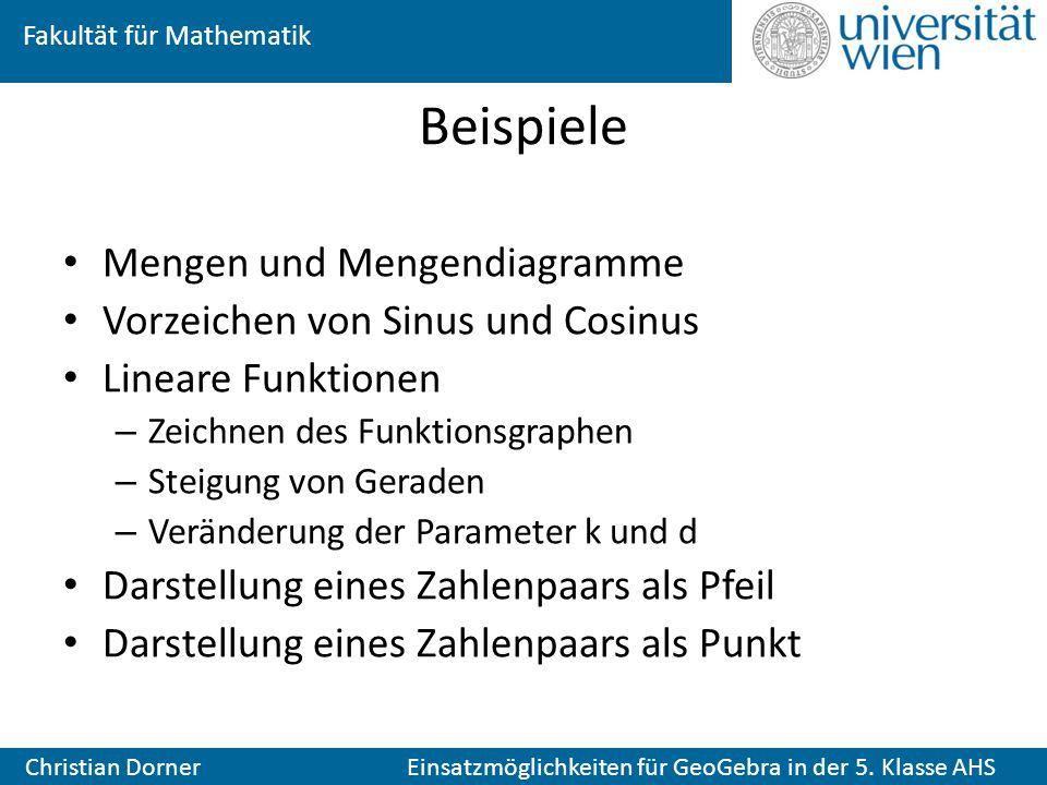 Fakultät für Mathematik Christian Dorner Einsatzmöglichkeiten für GeoGebra in der 5. Klasse AHS Beispiele Mengen und Mengendiagramme Vorzeichen von Si