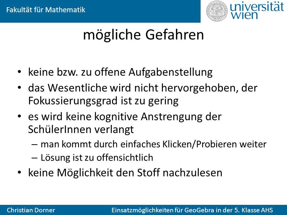 Fakultät für Mathematik Christian Dorner Einsatzmöglichkeiten für GeoGebra in der 5. Klasse AHS mögliche Gefahren keine bzw. zu offene Aufgabenstellun