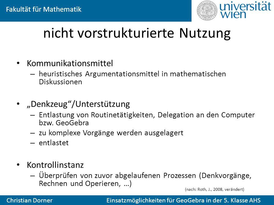 Fakultät für Mathematik Christian Dorner Einsatzmöglichkeiten für GeoGebra in der 5. Klasse AHS nicht vorstrukturierte Nutzung Kommunikationsmittel –