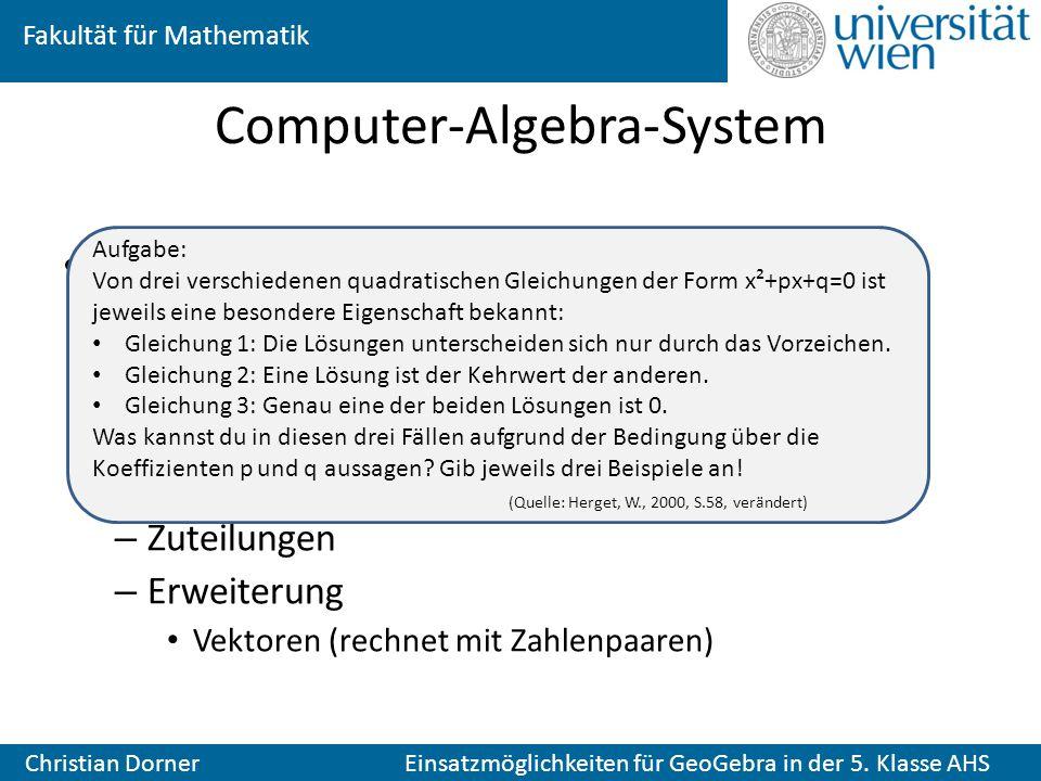 Fakultät für Mathematik Christian Dorner Einsatzmöglichkeiten für GeoGebra in der 5. Klasse AHS Computer-Algebra-System Wichtige Begriffe in der 5. Kl