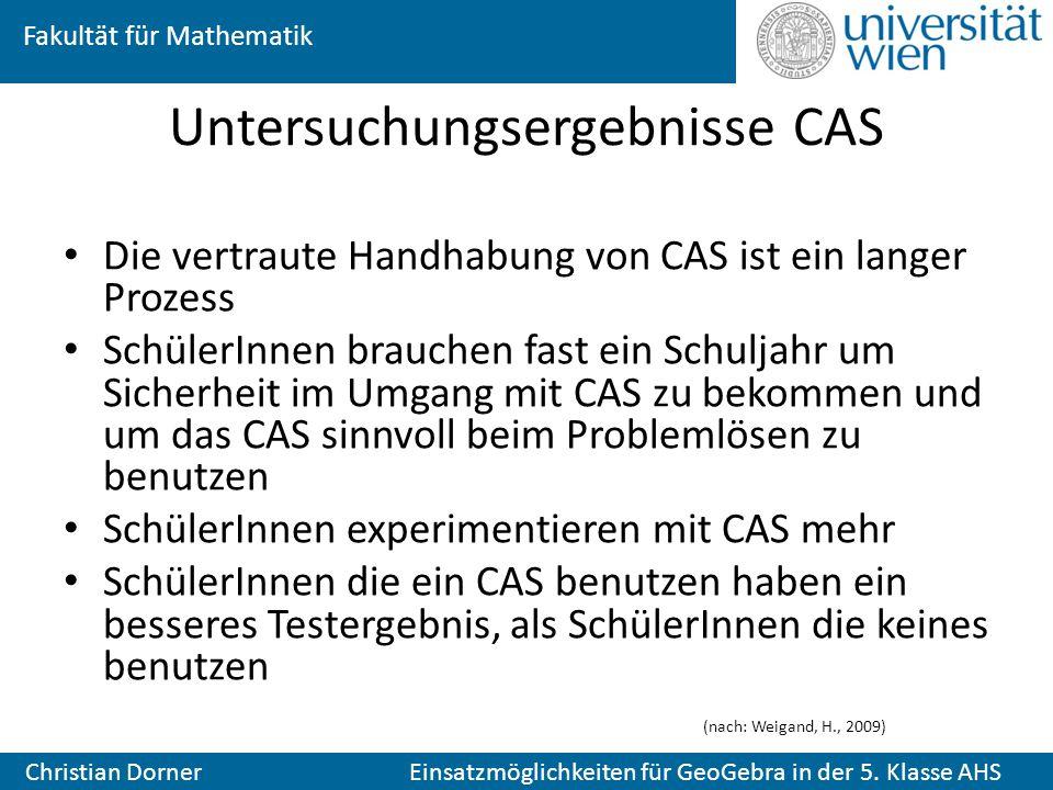 Fakultät für Mathematik Christian Dorner Einsatzmöglichkeiten für GeoGebra in der 5. Klasse AHS Untersuchungsergebnisse CAS Die vertraute Handhabung v