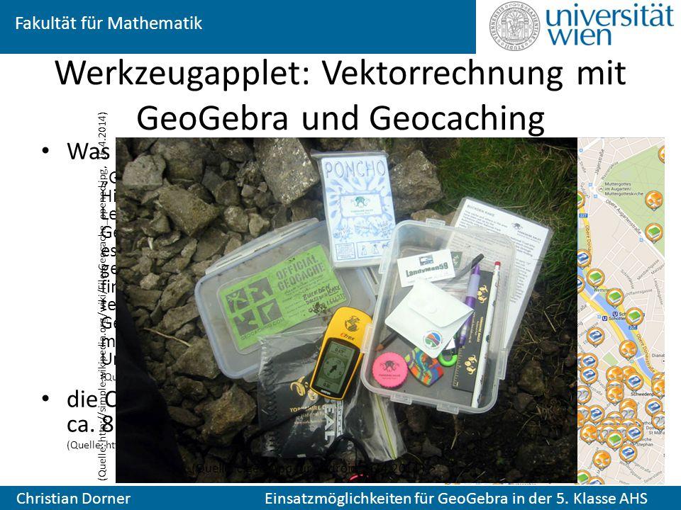 Fakultät für Mathematik Christian Dorner Einsatzmöglichkeiten für GeoGebra in der 5. Klasse AHS Werkzeugapplet: Vektorrechnung mit GeoGebra und Geocac