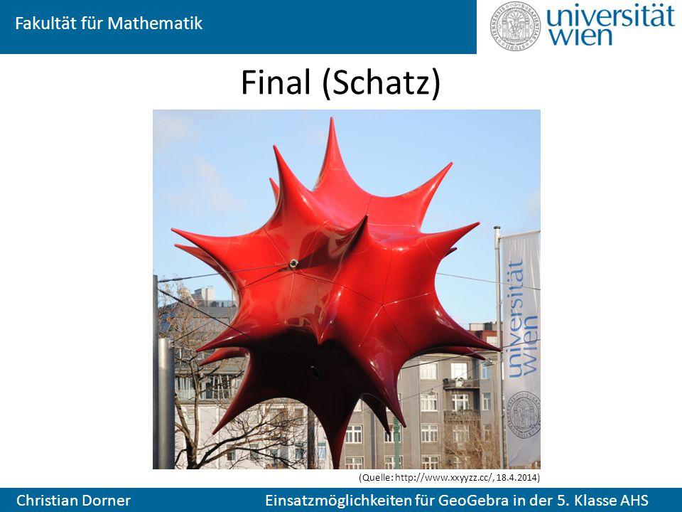 Fakultät für Mathematik Christian Dorner Einsatzmöglichkeiten für GeoGebra in der 5. Klasse AHS Final (Schatz) (Quelle: http://www.xxyyzz.cc/, 18.4.20